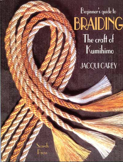 Beginner´s Guide to Braiding - The craft of Kumihimo by Jacqui Carey