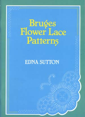 Bruges Flower Lace Patterns by Edna Sutton