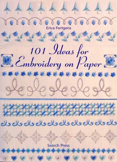 101 Ideas for Embroidery on Paper von Erica Fortgens